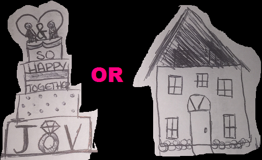 To Get Married or To Buy AHouse