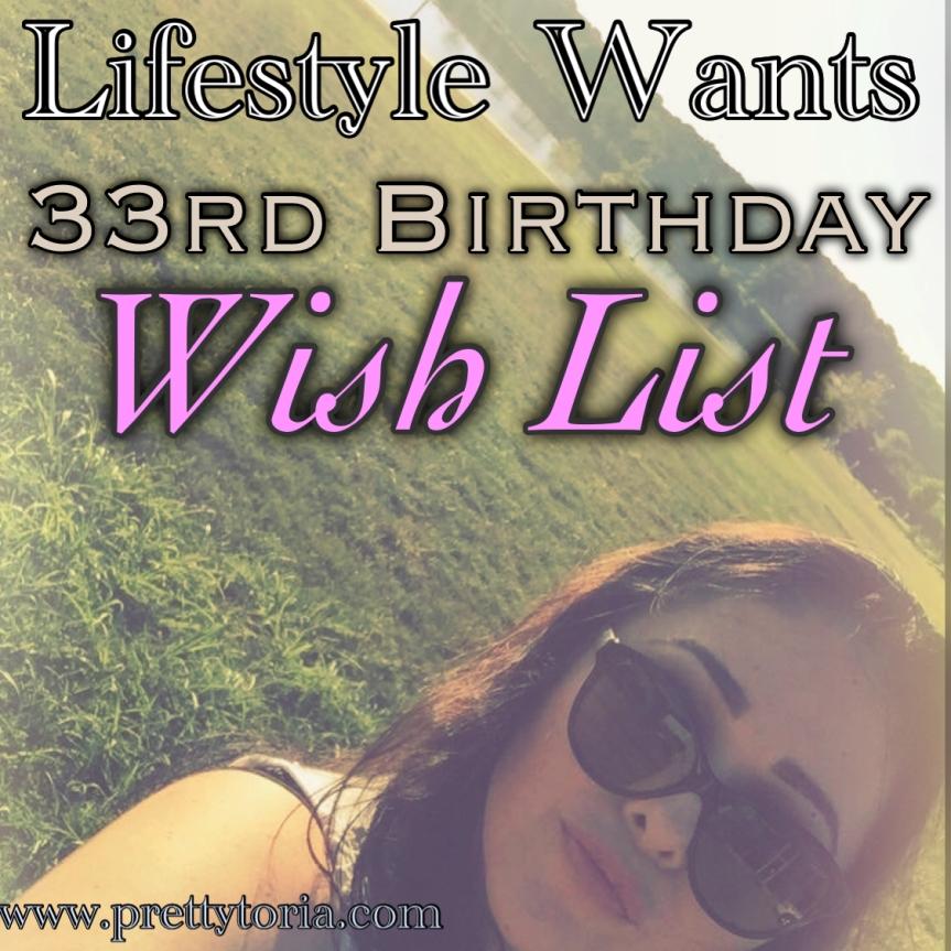 Lifestyle Wants: 33rd Birthday WishList