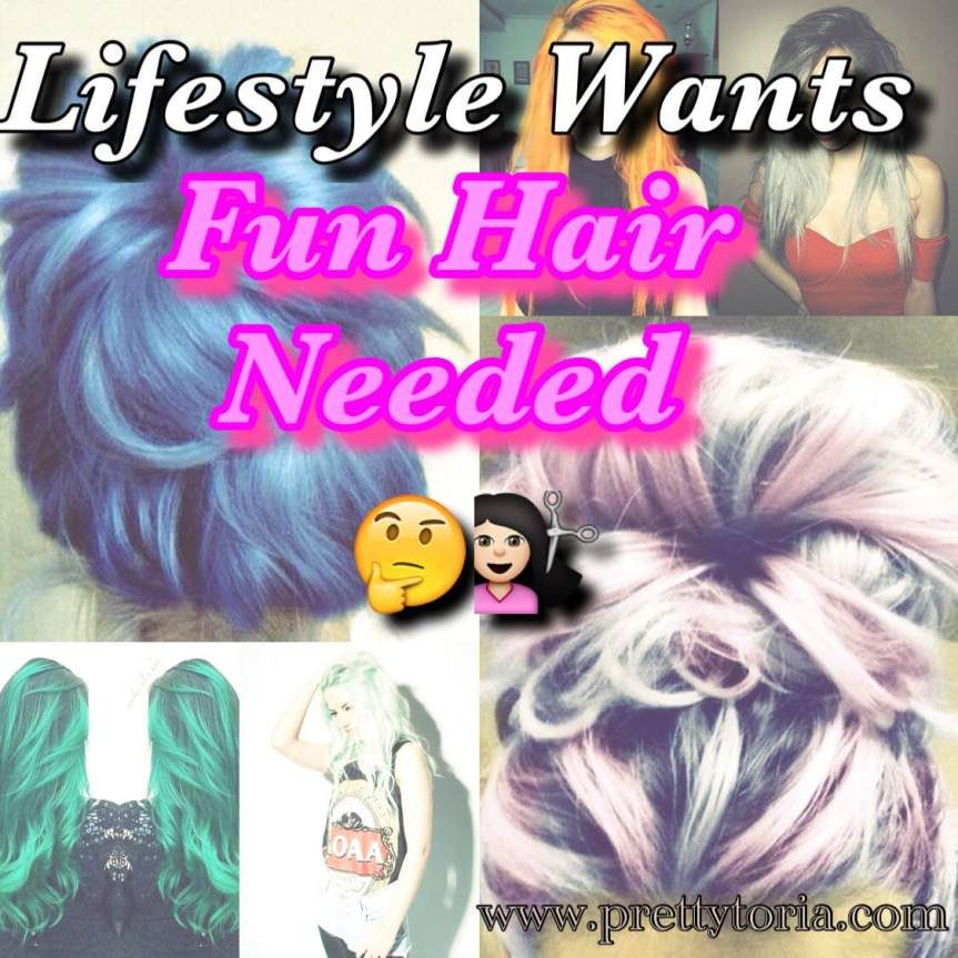 Lifestyle Wants: Fun Hair Needed