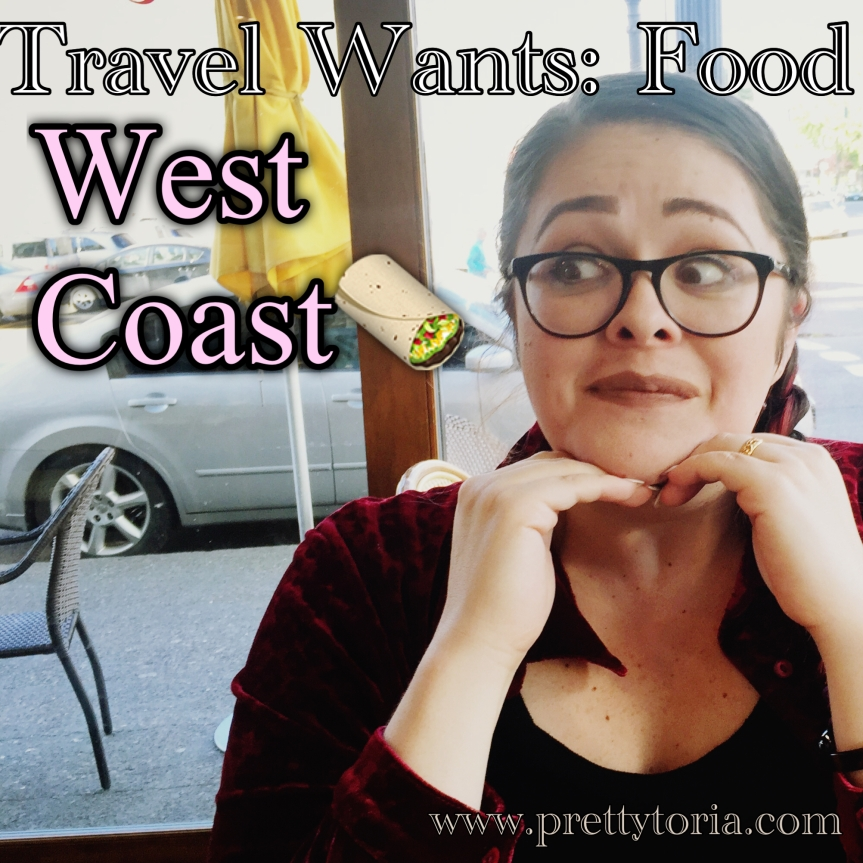 Travel Wants: Food West Coast